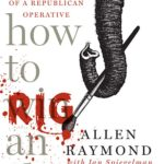 Allen Raymond's 'How to Rig an Election: Confessions of a Republican Operative' Entertaining, Flawed
