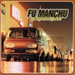 Fu Manchu: Still Kings of the Road and the Riff