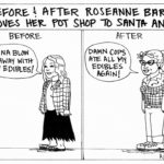 Before/After Roseanne Opens Her Santa Ana Pot Dispensary [Editorial Cartoon]